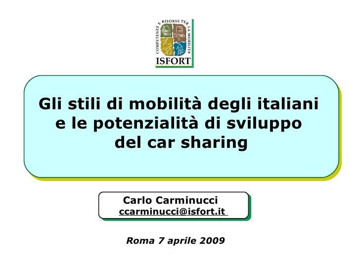 Gli stili di mobilità degli italiani  e le potenzialità di sviluppo  del car sharing Carlo Carminucci   ccarminucci@isfort...
