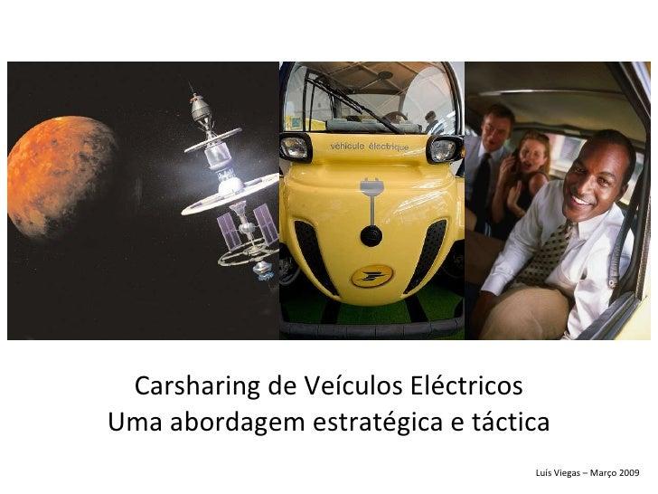 Carsharing de Veículos Eléctricos Uma abordagem estratégica e táctica Luís Viegas – Março 2009