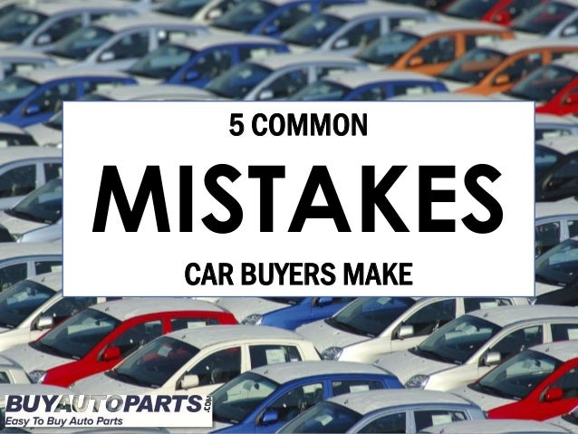 { 5 COMMON MISTAKES CAR BUYERS MAKE