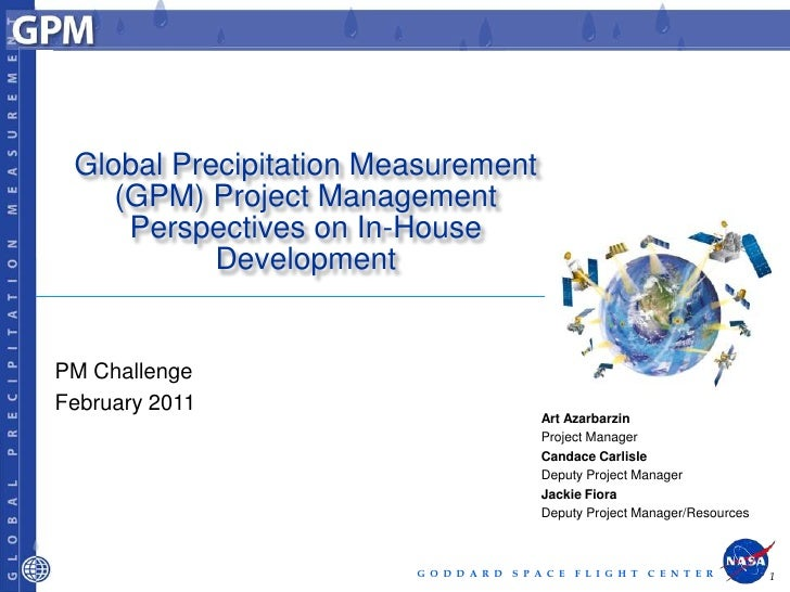 Global Precipitation Measurement    (GPM) Project Management     Perspectives on In-House           DevelopmentPM Challeng...