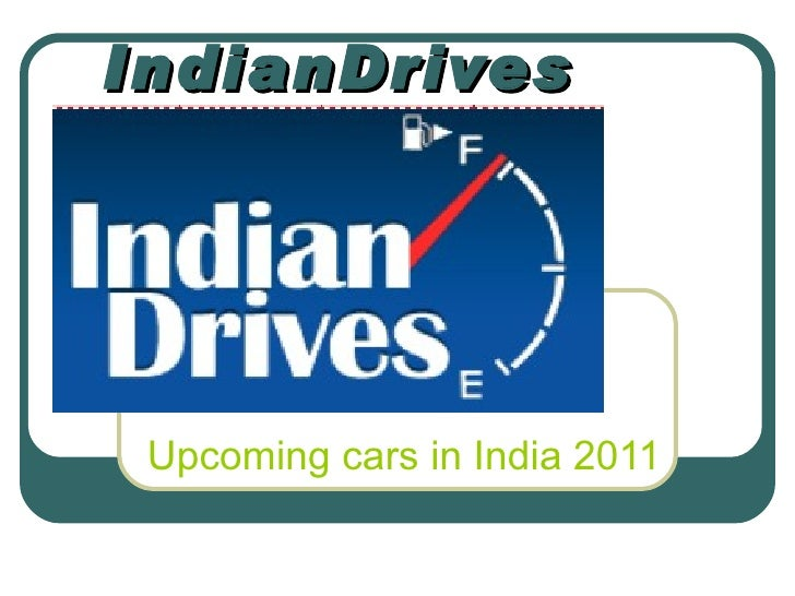 IndianDrives Upcoming cars in India 2011