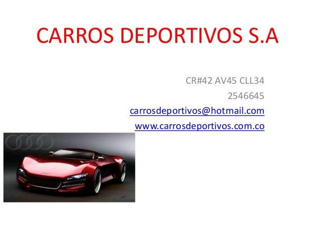 CARROS DEPORTIVOS S.A CR#42 AV45 CLL34 2546645 carrosdeportivos@hotmail.com www.carrosdeportivos.com.co