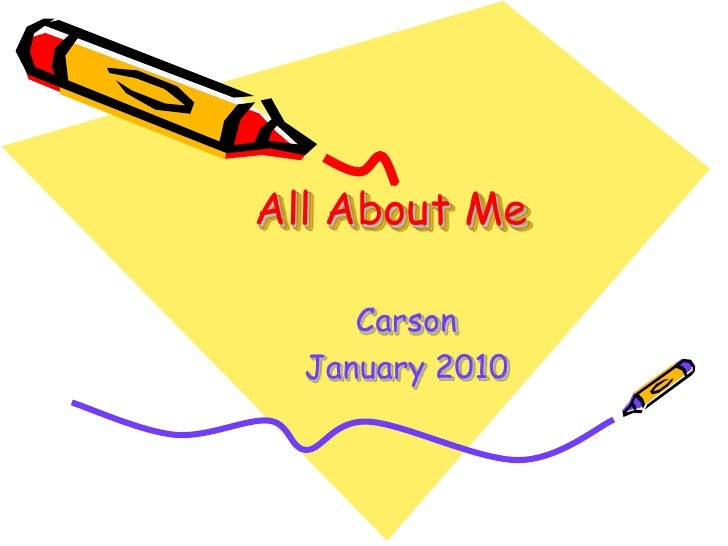 All About Me<br />Carson<br />January 2010<br />