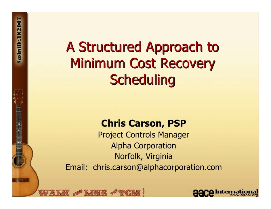A Structured Approach to Minimum Cost Recovery        Scheduling            Chris Carson, PSP         Project Controls Man...