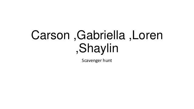 Carson ,Gabriella ,Loren ,Shaylin Scavenger hunt