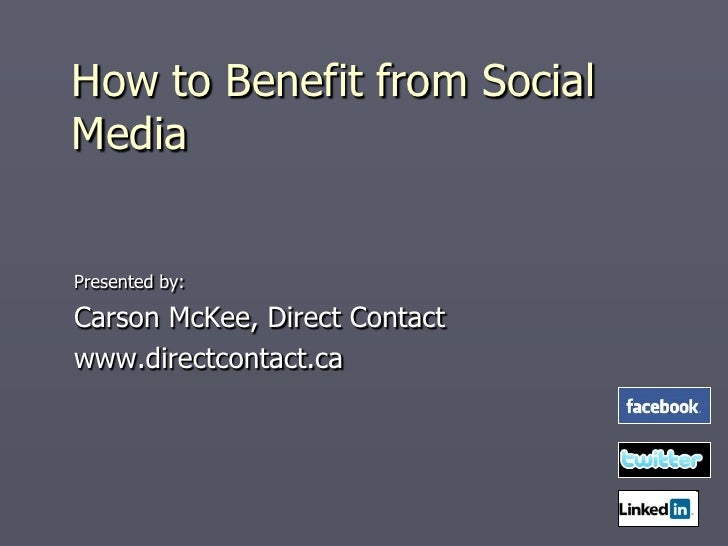 How to Benefit from Social Media   Presented by:  Carson McKee, Direct Contact www.directcontact.ca