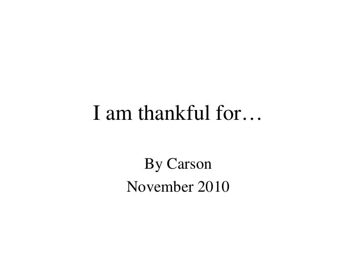I am thankful for… By Carson November 2010