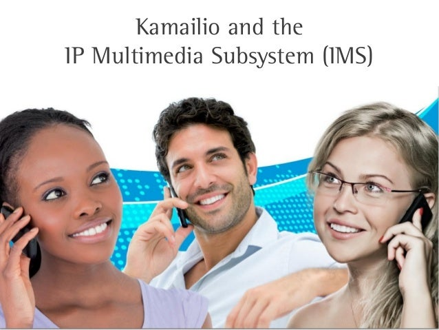 Kamailio and theIP Multimedia Subsystem (IMS)