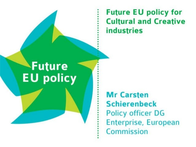 Enterprise and Industry  Future EU policy for  creative industries as  an emerging industry  European Creative Industries ...