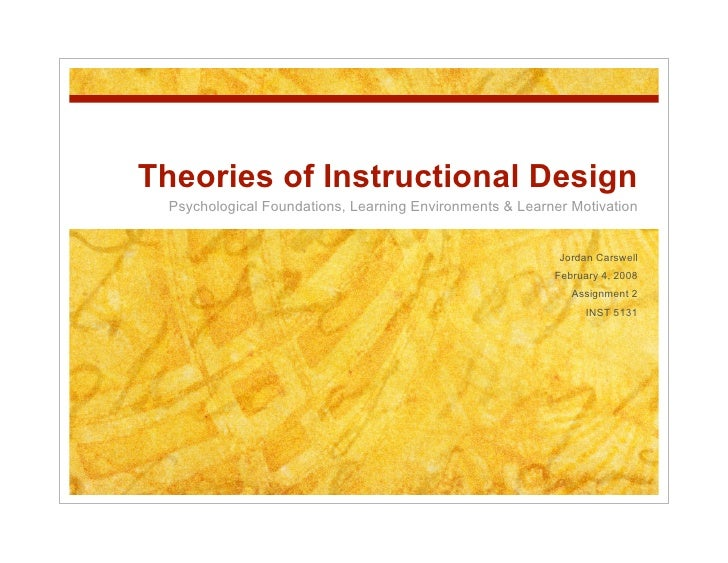 Theories of Instructional Design  Psychological Foundations, Learning Environments & Learning Motivation                  ...