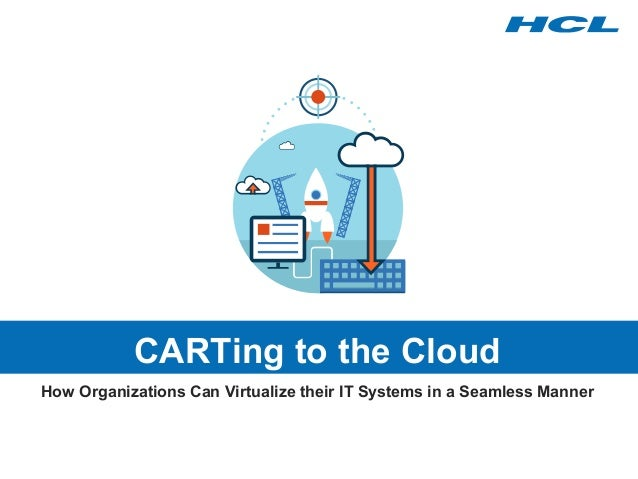 CARTing to the Cloud  How Organizations Can Virtualize their IT Systems in a Seamless Manner