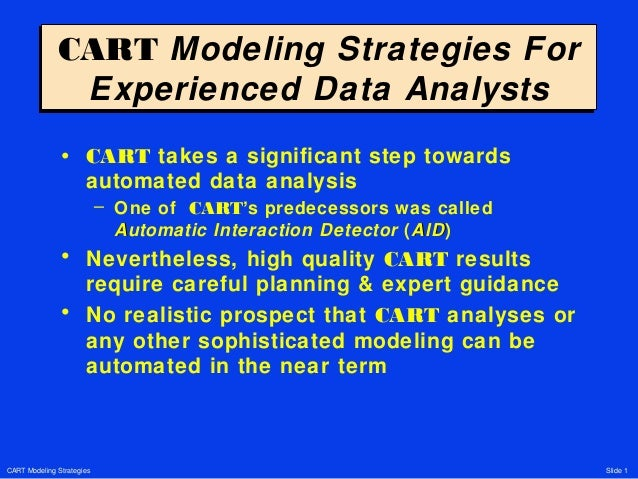 CART Modeling Strategies Slide 1 CART Modeling Strategies For Experienced Data Analysts CART Modeling Strategies For Exper...
