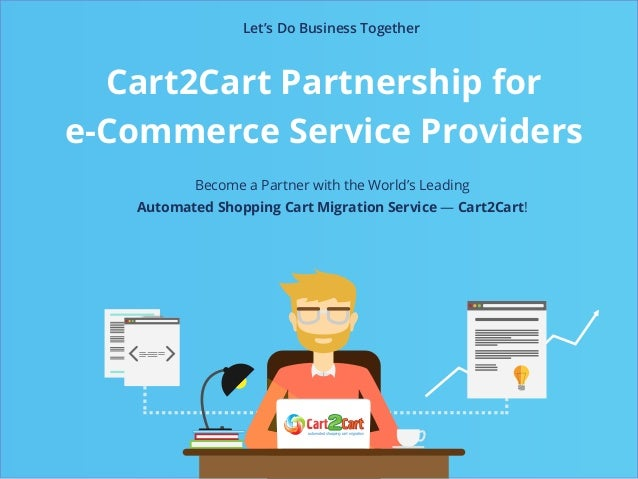 Cart2Cart Partnership for e-Commerce Service Providers Let's Do Business Together Become a Partner with the World's Leadin...