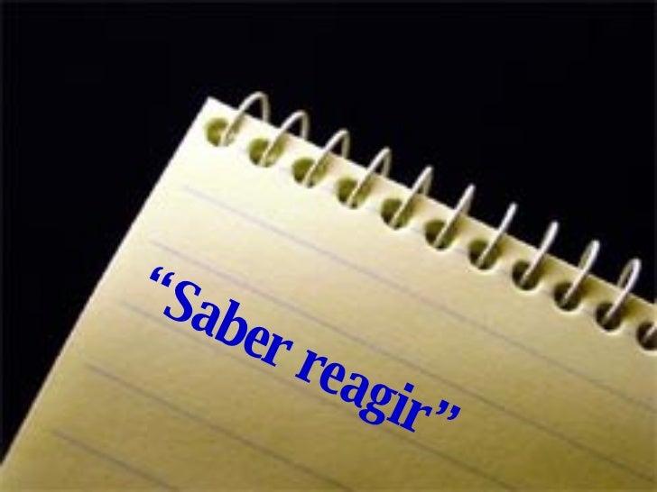 """ Saber reagir"""