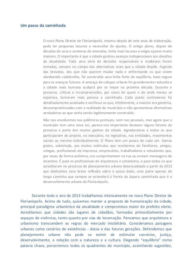 Um passo da caminhada O novo Plano Diretor de Florianópolis, mesmo depois de sete anos de elaboração, pode ter pequenas la...