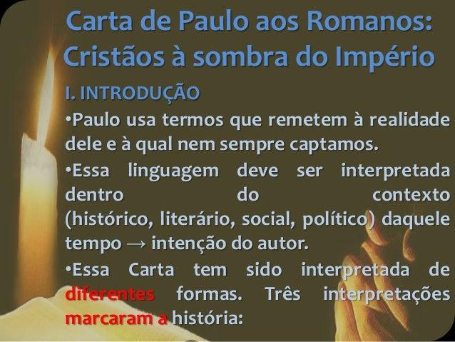 Carta de Paulo aos Romanos: Cristãos à sombra do Império I. INTRODUÇÃO •Paulo usa termos que remetem à realidade dele e à ...