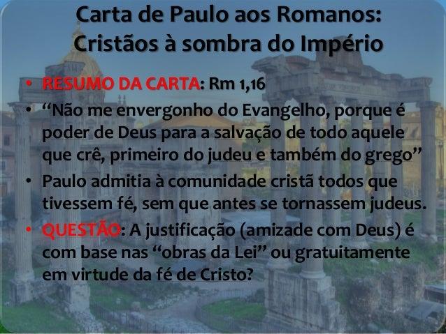"""Carta de Paulo aos Romanos: Cristãos à sombra do Império • RESUMO DA CARTA: Rm 1,16 • """"Não me envergonho do Evangelho, por..."""