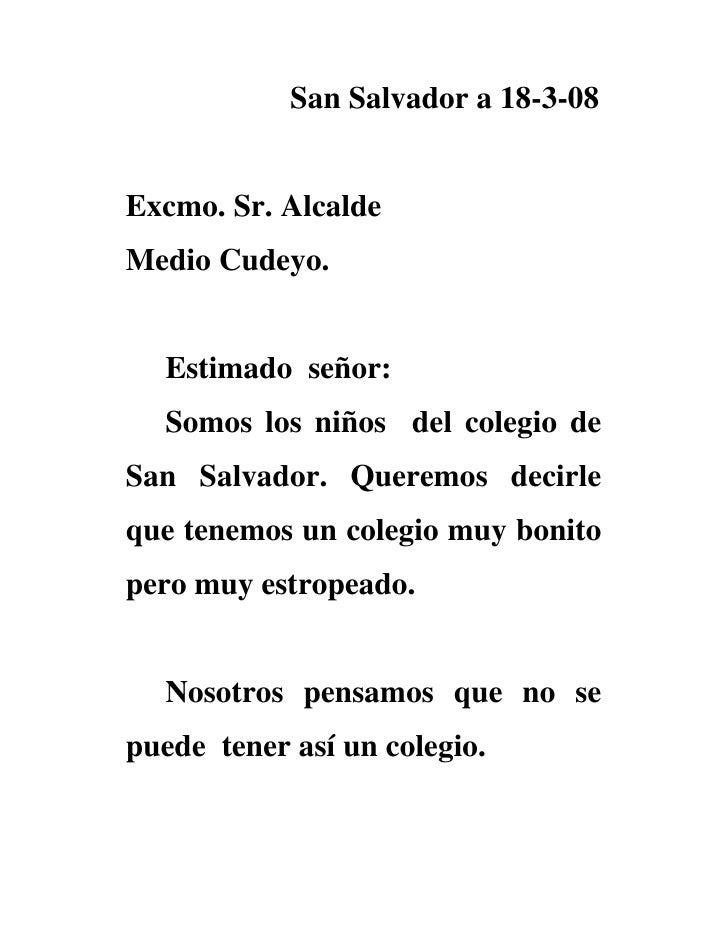 San Salvador a 18-3-08   Excmo. Sr. Alcalde Medio Cudeyo.     Estimado señor:   Somos los niños del colegio de San Salvado...