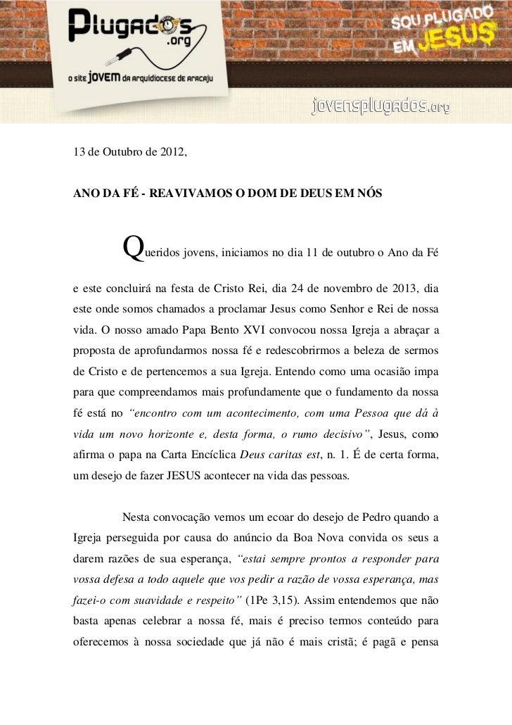 13 de Outubro de 2012,ANO DA FÉ - REAVIVAMOS O DOM DE DEUS EM NÓS         Q    ueridos jovens, iniciamos no dia 11 de outu...