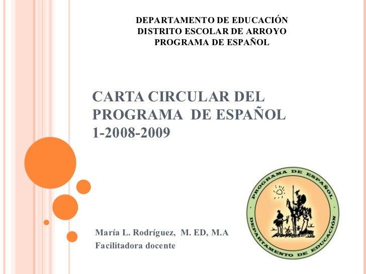 CARTA CIRCULAR DEL PROGRAMA  DE ESPAÑOL 1-2008-2009 María L. Rodríguez,  M. ED, M.A Facilitadora docente  DEPARTAMENTO DE ...