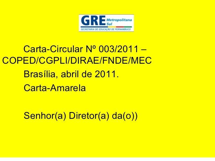 Carta-Circular Nº 003/2011 –  COPED/CGPLI/DIRAE/FNDE/MEC Brasília, abril de 2011. Carta-Amarela Senhor(a) Diretor(a) da(o))