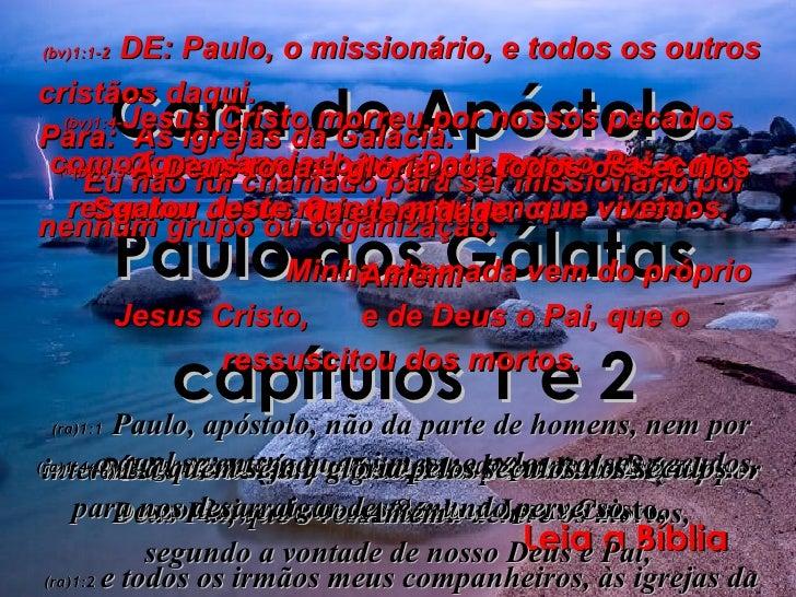 Carta do Apóstolo Paulo aos Gálatas   capítulos 1 e 2 Bíblia Viva(bv) e Revista e Atualizada (ra) Leia a Bíblia (bv)1:1-2 ...
