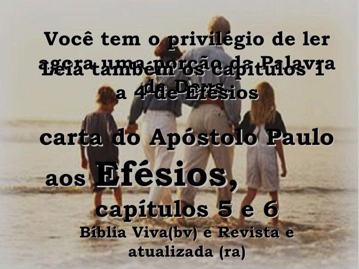 Você tem o privilégio de ler agora uma porção da Palavra de Deus. carta do Apóstolo Paulo aos  Efésios,   capítulos 5 e 6 ...