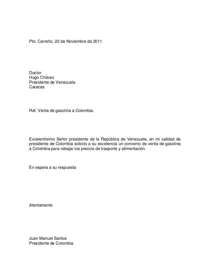 Pto. Carreño, 22 de Noviembre de 2011DoctorHugo ChávezPresidente de VenezuelaCaracasRef. Venta de gasolina a Colombia.Exce...