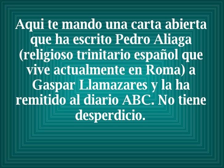 Aquite mando una carta abierta que ha escrito Pedro Aliaga (religioso trinitario español que vive actualmente en Roma) a ...