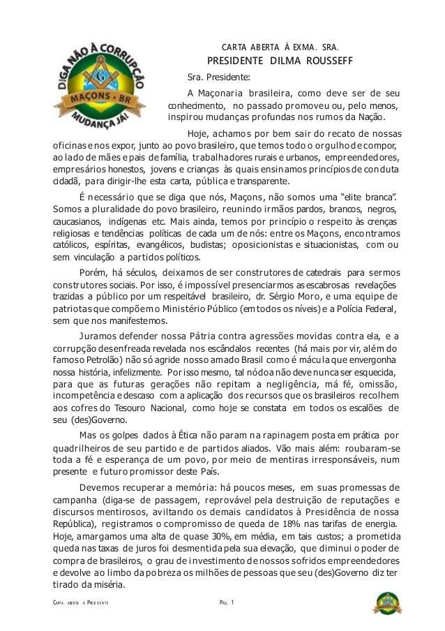 CARTA ABERTA À EXMA. SRA. PRESIDENTE DILMA ROUSSEFF Sra. Presidente: A Maçonaria brasileira, como deve ser de seu conhecim...