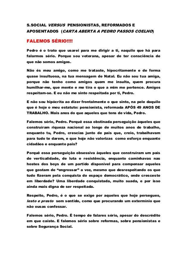 S.SOCIAL VERSUS PENSIONISTAS, REFORMADOS EAPOSENTADOS (CARTA ABERTA A PEDRO PASSOS COELHO)FALEMOS SÉRIO!!!!Pedro é o trato...