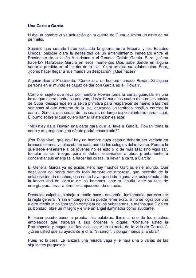 Una Carta a GarcíaHubo un hombre cuya actuación en la guerra de Cuba, culmina un astro en superihelio.Sucedió que cuando h...
