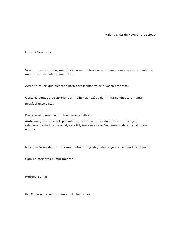 Valongo, 02 de Fevereiro de 2010     Ex.mos Senhores,     Venho, por este meio, manifestar o meu interesse no anúncio em c...