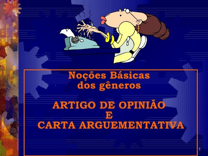 Noções Básicas     dos gêneros  ARTIGO DE OPINIÃO          ECARTA ARGUEMENTATIVA                       1