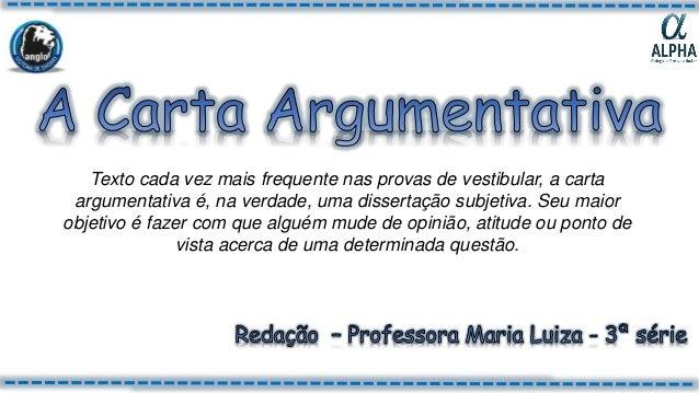 Texto cada vez mais frequente nas provas de vestibular, a carta argumentativa é, na verdade, uma dissertação subjetiva. Se...