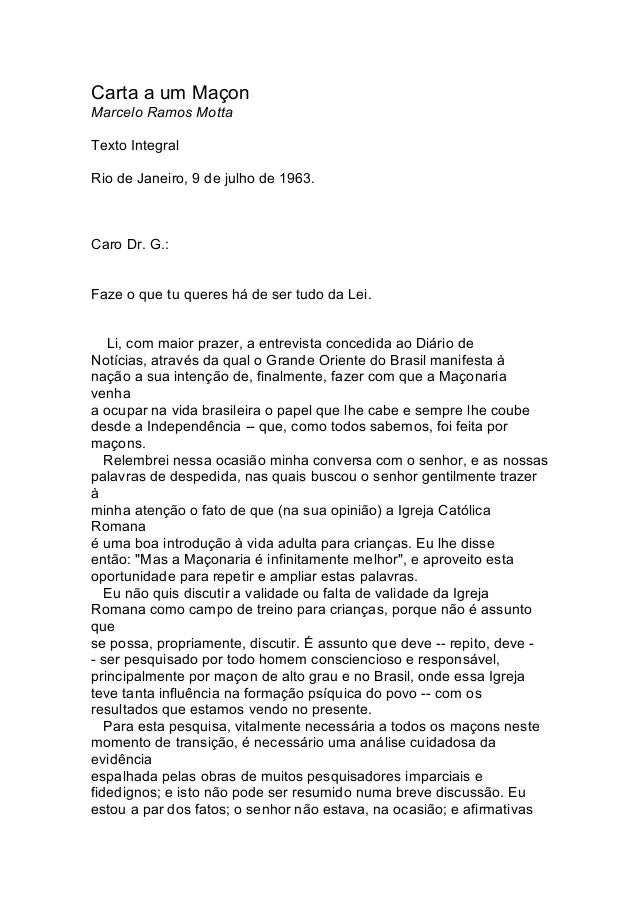 Carta a um MaçonMarcelo Ramos MottaTexto IntegralRio de Janeiro, 9 de julho de 1963.Caro Dr. G.:Faze o que tu queres há de...