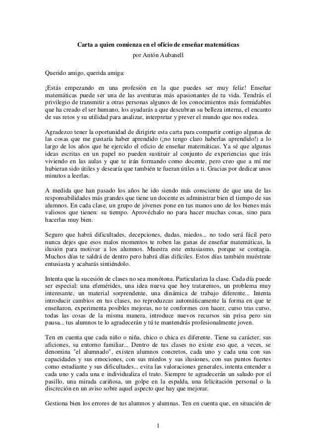 Carta a quien comienza en el oficio de enseñar matemáticas  por Antón Aubanell  1  Querido amigo, querida amiga:  ¡Estás e...