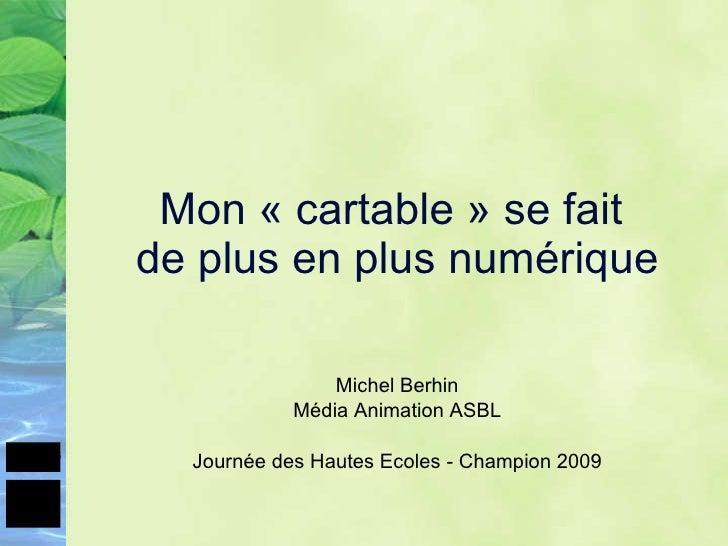 Mon «cartable» se fait  de plus en plus numérique <ul><li>Michel Berhin </li></ul><ul><li>Média Animation ASBL </li></ul...
