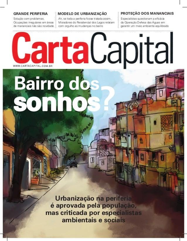 CARTACAPITAL – NOVEMBRO DE 2013 1 Urbanização na periferia é aprovada pela população, mas criticada por especialistas amb...