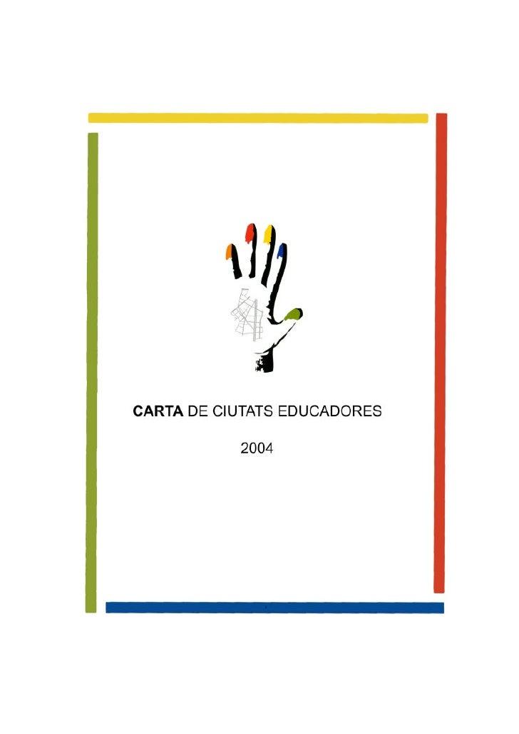 CARTA DE CIUTATS EDUCADORESLes ciutats amb representació al Primer Congrés Internacional de Ciutats Educadores,celebrat a ...