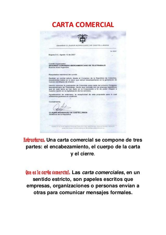 CARTA COMERCIAL Estructuras: Una carta comercial se compone de tres partes: el encabezamiento, el cuerpo de la carta y el ...