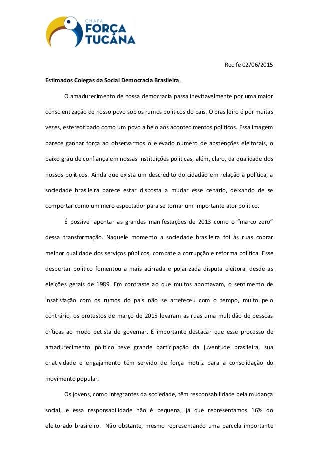 Recife 02/06/2015 Estimados Colegas da Social Democracia Brasileira, O amadurecimento de nossa democracia passa inevitavel...