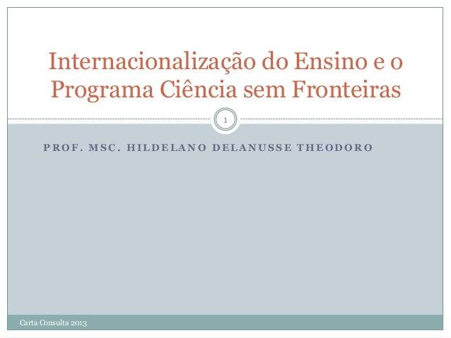 Internacionalização do Ensino e o Programa Ciência sem Fronteiras 1 PROF. MSC. HILDELANO DELANUSSE THEODORO  Carta Consult...