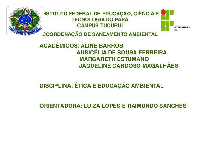 INSTITUTO FEDERAL DE EDUCAÇÃO, CIÊNCIA E           TECNOLOGIA DO PARÁ             CAMPUS TUCURUÍCOORDENAÇÃO DE SANEAMENTO ...