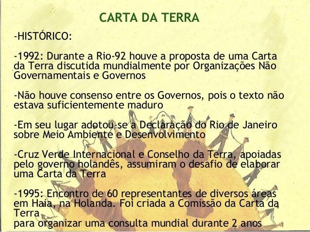 -HISTÓRICO:-1992: Durante a Rio-92 houve a proposta de uma Cartada Terra discutida mundialmente por Organizações NãoGovern...