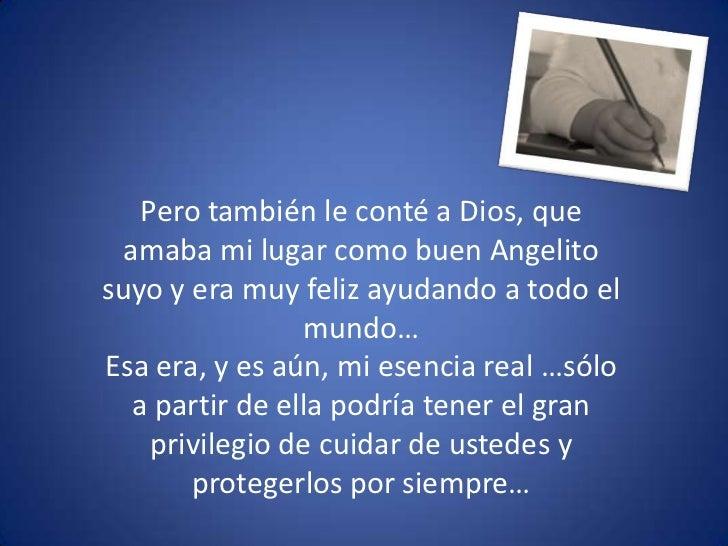 Pero también le conté a Dios, que amaba mi lugar como buen Angelito suyo y era muy feliz ayudando a todo el mundo…  <br />...
