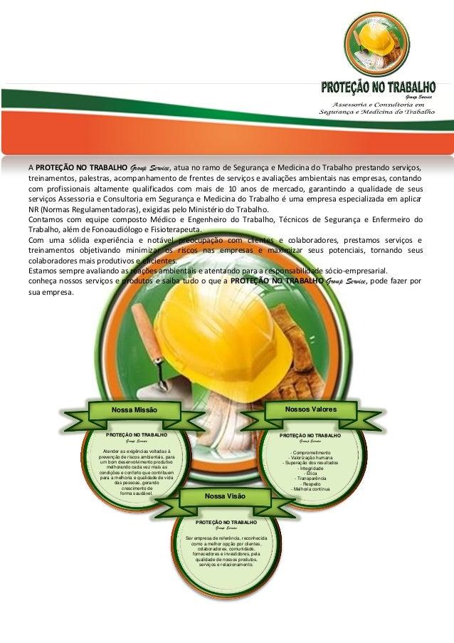A PROTEÇÃO NO TRABALHO Group Service, atua no ramo de Segurança e Medicina do Trabalho prestando serviços, treinamentos, p...