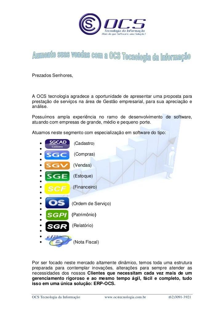 Prezados Senhores,A OCS tecnologia agradece a oportunidade de apresentar uma proposta paraprestação de serviços na área de...
