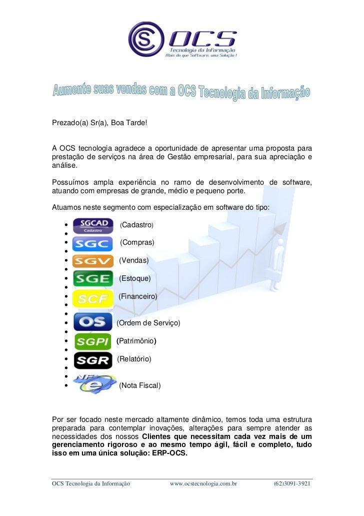 Prezado(a) Sr(a), Boa Tarde!A OCS tecnologia agradece a oportunidade de apresentar uma proposta paraprestação de serviços ...