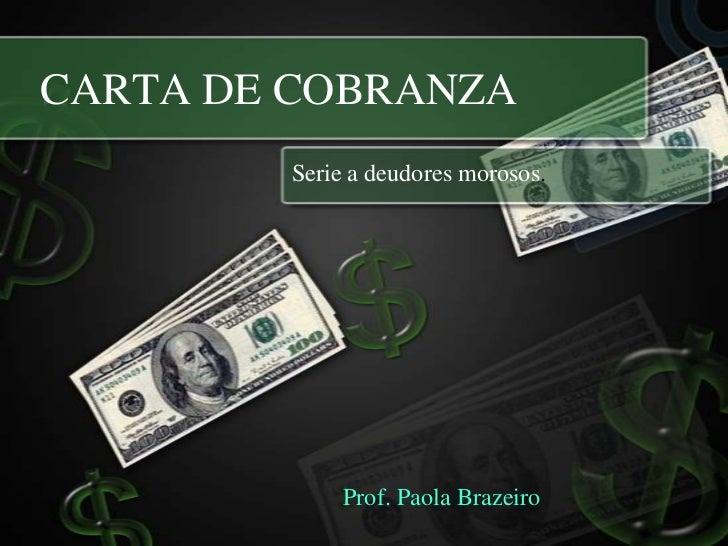CARTA DE COBRANZA<br />Serie a deudores morosos.<br />Prof. Paola Brazeiro<br />